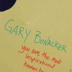Gary Bonacker you are the most inspirational human being